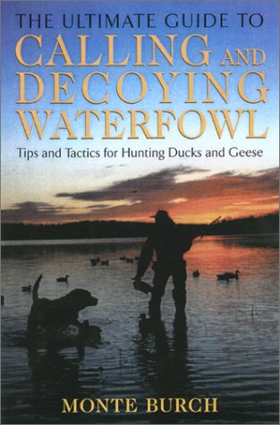 9781585745913: The Ultimate Guide to Calling and Decoying Waterfowl: Tips and Tactics for Hunting Ducks and Geese