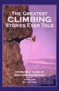 The Greatest Climbing Stories Ever Told: Incredible Tales of Risk and Adventure: Bill Gutman