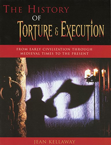 9781585746224: History of Torture and Execution: From Early Civilization Through Medieval Times to the Present
