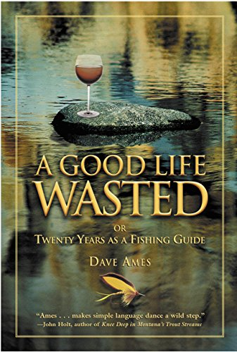 9781585746316: A Good Life Wasted: or Twenty Years as a Fishing Guide