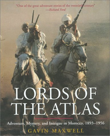 Lords of the Atlas: The Rise and Fall of the House of Glaoua, 1893-1956: Maxwell, Gavin