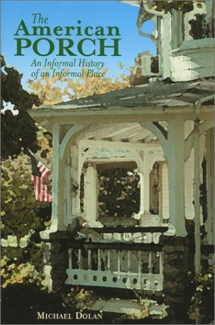 THE AMERICAN PORCH: AN INFORMAL HISTORY OF AN INFORMAL PLACE