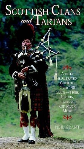 Scottish Clans and Tartans A Fully Illustrated: Neil Grant