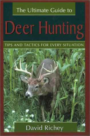 9781585746781: The Ultimate Guide to Deer Hunting: Tips and Tactics for Every Situation