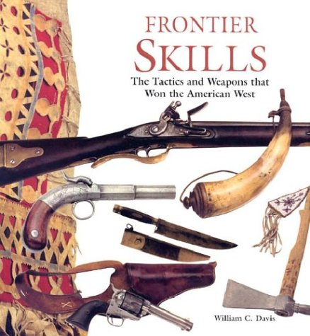 9781585746798: Frontier Skills: The Tactics and Weapons that Won the American West