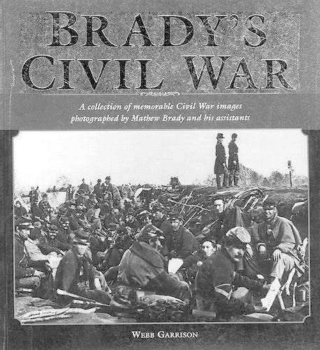 9781585746934: Brady's Civil War: A Collection of Civil War Images Photographed by Matthew Brady and his Assistants
