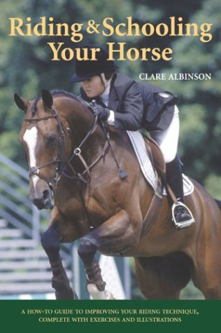 Riding & Schooling Your Horse: A How-To Guide to Improving Your Riding Technique, Complete with...