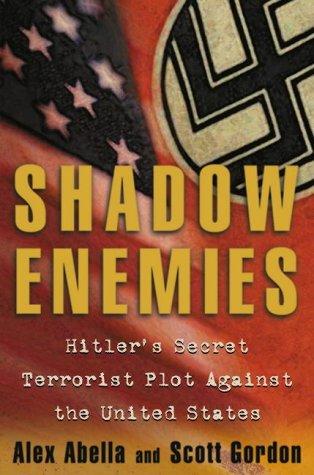 Shadow Enemies: Hitler's Secret Terrorist Plot Against the United States: Gordon, Scott; ...