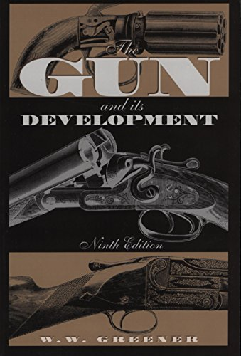 The Gun and its Development (Ninth Edition): W. W. Greener
