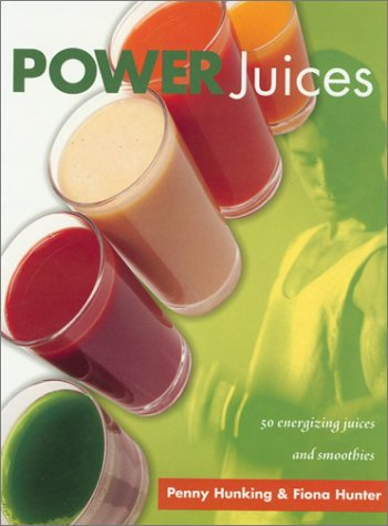 Power Juices: 50 Energizing Juices and Smoothies: Penny Hunking, Fiona