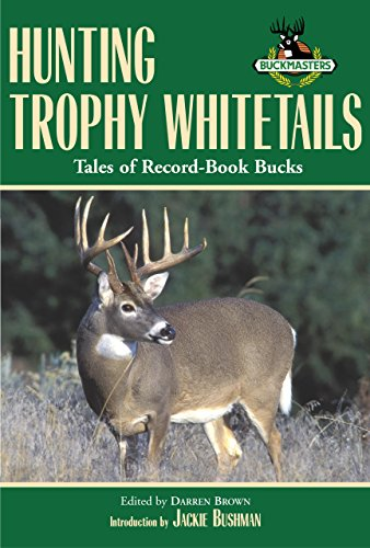 9781585747443: Hunting Trophy Whitetails: Tales of Record-Book Bucks Taken by the Readers of Buckmasters Whitetail Magazine
