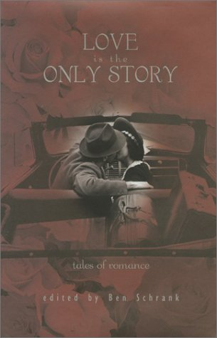 Love is the Only Story: Tales of Romance: Schrank, Ben