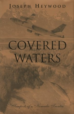 Covered Waters: Tempests of a Nomadic Trouter: Heywood, Joseph