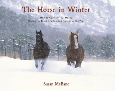 The Horse in Winter: How to Care for Your Horse During the Most Challenging Season of the Year (1585748323) by Susan McBane