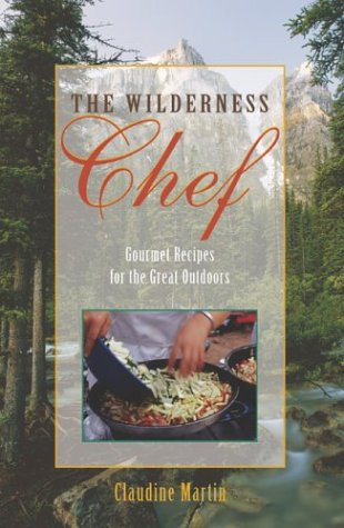 9781585748587: The Wilderness Chef: Gourmet Recipes for the Great Outdoors