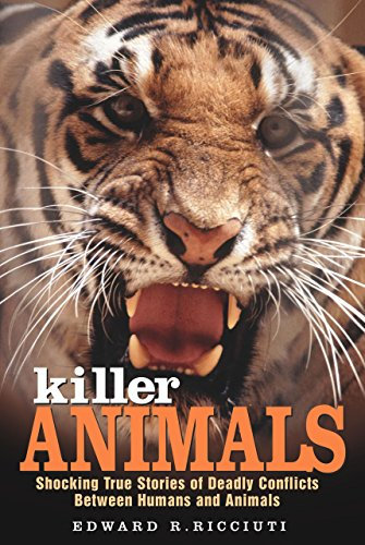 9781585748686: Killer Animals: Shocking True Stories of Deadly Conflicts Between Humans and Animals