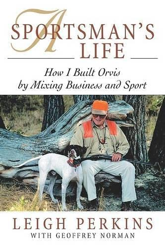 9781585748778: A Sportsman's Life: How I Built Orvis by Mixing Business and Sport