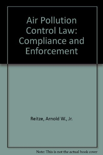 Air Pollution Control Law: Compliance and Enforcement: Reitze Jr., Arnold W.