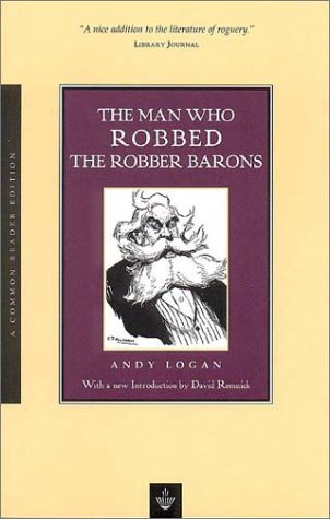 The Man Who Robbed the Robber Barons: Andy Logan