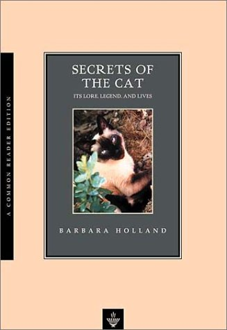 Secrets of the Cat: Its Lore, Legend, and Lives (Common Reader Editions) (9781585790531) by Barbara Holland
