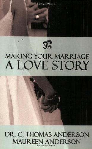 Making Your Marriage a Love Story: Thomas, C.; Anderson,