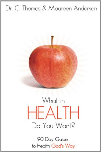 What in Health Do You Want? A 90 Day Guide to Health: Dr. C. Thomas and Maureen Anderson