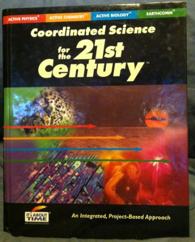 9781585913534: Coordinated Science for the 21st Century (An Integrated, Project- Based Approach, Active Physics/ Active Chemistry/ Active Biology/ Earthcomm)