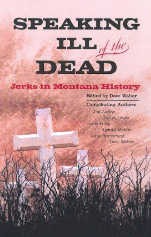 9781585920327: Speaking Ill of the Dead: Jerks in Montana History