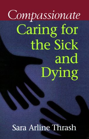 9781585950041: Compassionate Caring for the Sick & Dying