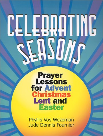 Celebrating Seasons: Prayer Lessons for Advent, Christmas, Lent and Easter (Solid Resources for ...