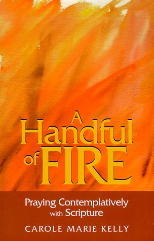 9781585951260: A Handful of Fire: Praying Contemplatively with Scripture (More Resources to Enrich Your Lenten Journey)