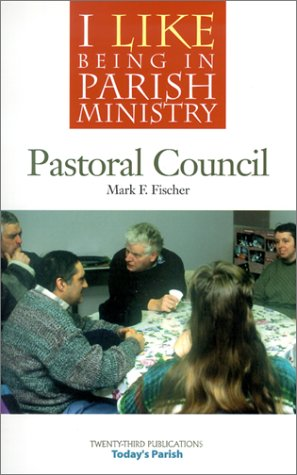 I Like Being in Parish Ministry: Pastoral Council: Mark F. Fischer