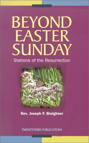 Beyond Easter Sunday: Stations of the Resurrection (Celebrate the 50 Days of Easter!): Breighner, ...