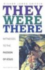 They Were There: Witnesses to the Passion of Jesus: Griffin, James A.