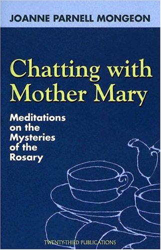 Chatting with Mother Mary: Meditations on the: Mongeon, Joanne Parnell