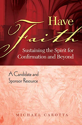 9781585956043: Have Faith: Sustaining the Spirit for Confirmation and Beyond, A Candidate and Sponsor Resource