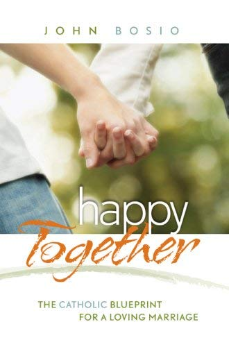 9781585956852: Happy Together: The Catholic Blueprint for a Loving Marriage