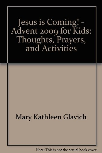 Jesus is Coming! - Advent 2009 for Kids: Thoughts, Prayers, and Activities: Glavich, Mary Kathleen