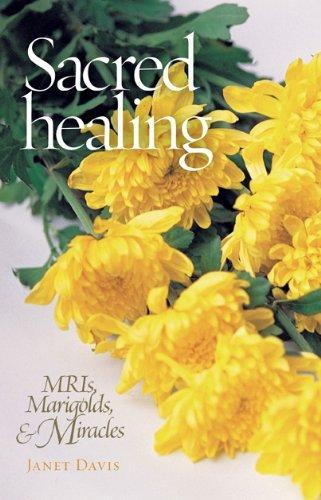 Sacred Healing: Mris, Marigolds, and Miracles: Janet Davis