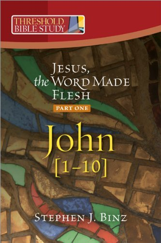 Threshold Bible Study: Jesus the Word Made Flesh-Part One: John 1-10: Stephen J. Binz