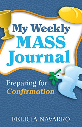 My Weekly Mass Journal: Preparing for Confirmation: Felicia Navarro