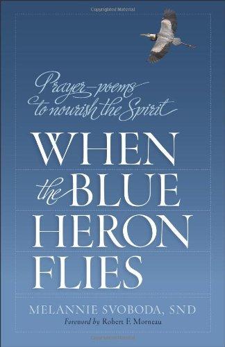 When the Blue Heron Flies: Prayer-Poems to Nourish the Spirit: Melannie Svoboda; SND
