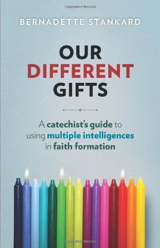 Our Different Gifts: A Catechist's Guide to Using Multiple Intelligences in Faith Formation: ...