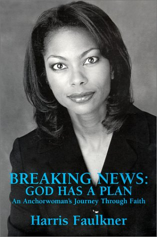Breaking News: God Has a Plan - An Anchorwoman's Journey Through Faith: Faulkner, Harris