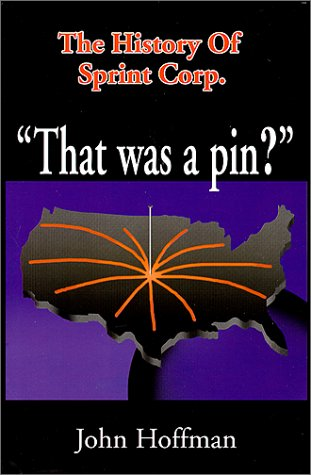9781585970285: That Was A Pin? : The History of the Sprint Corp.