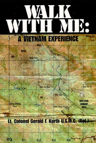 Walk With Me: A Vietnam Experience: Gerald F. Kurth,