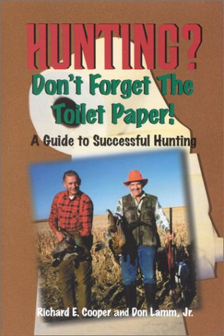 Hunting? Don't Forget the Toilet Paper: Lamm, Don; Cooper, Richard