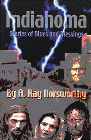 Indiahoma: Stories of Blues and Blessings: Norsworthy, A. Ray
