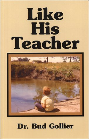 Like His Teacher: Memoirs of a Rural: Gollier, Dr. Bud