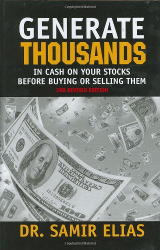 Generate Thousands in Cash on your Stocks Before Buying or Selling Them: Third Edition: Samir Elias